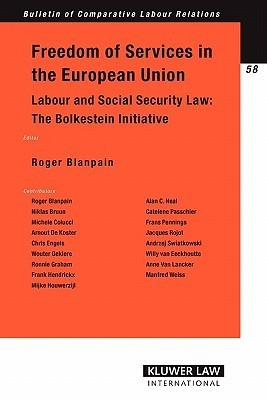 Freedom of Services in the European Union: Labour and Social Security Law: The Bolkestein Initiative  by  Roger Blanpain