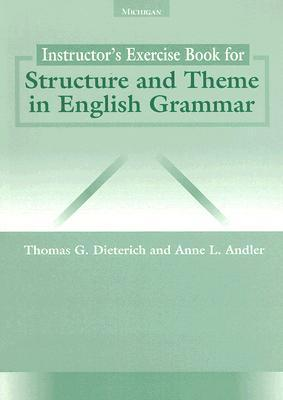 Instructors Exercise Book for Structure and Theme in English Grammar Thomas G. Dieterich