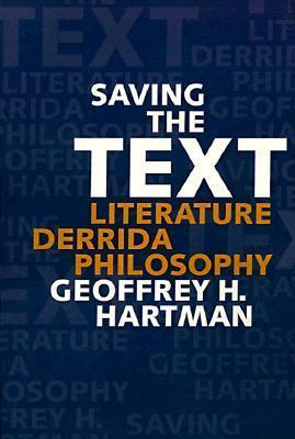 Saving the Text: Literature/Derrida/Philosophy Geoffrey H. Hartman