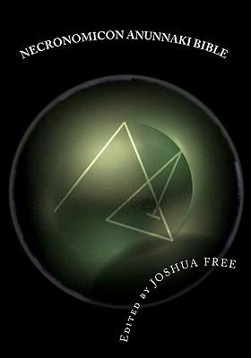 Necronomicon Anunnaki Bible: The Babylonian Mardukite Tradition  by  Joshua Free