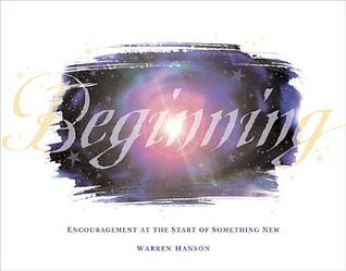 Beginning: Encouragement at the Start of Something New Warren Hanson