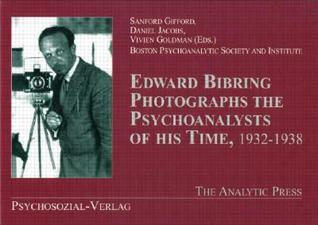 Edward Bibring Photographs the Psychoanalysts of His Time, 1932-1938 Sanford Gifford
