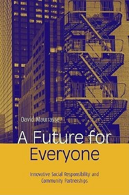 A Future for Everyone: Innovative Social Responsibility and Community Partnership  by  David J. Maurrasse