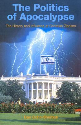 The Politics of Apocalypse: The History and Influence of Christian Zionism Dan Cohn-Sherbok