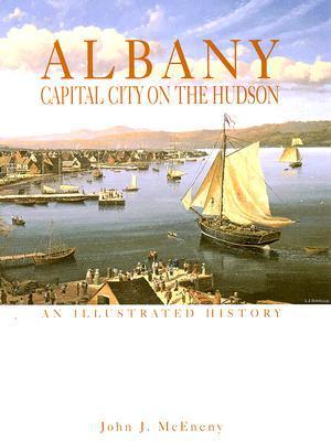 Albany: Capital City On The Hudson  by  John J. McEneny
