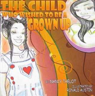 The Child Who Wished to Be a Grown Up  by  Nancy Thelot