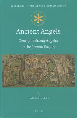 Ancient Angels: Conceptualizing Angeloi in the Roman Empire Rangar Cline