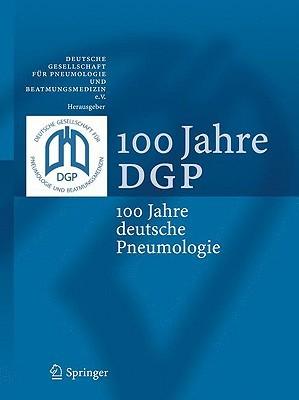 100 Jahre DGP: 100 Jahre Deutsche Pneumologie Rainer Dierkesmann