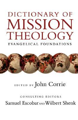 Dictionary of Mission Theology: Evangelical Foundations  by  John Corrie