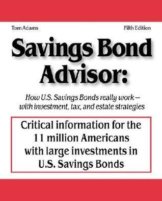 Savings Bond Advisor: How U.S. Savings Bonds Really Work--with Investment, Tax, and Estate Strategies Tom Adams
