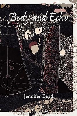 Body and Echo  by  Jennifer Burd