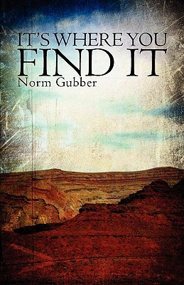Its Where You Find It  by  Norm Gubber