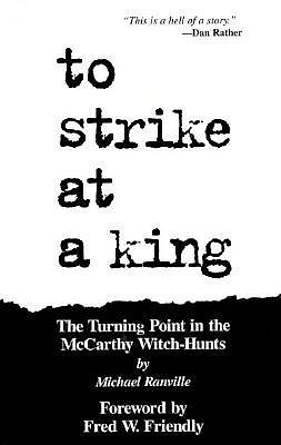 To Strike At A King: The Turning Point In The Mc Carthy Witch Hunt  by  Michael Ranville