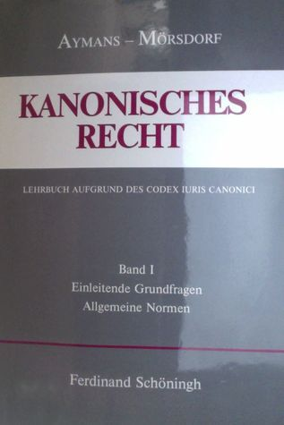 Kanonisches Recht: Lehrbuch aufgrund des Codex Iuris Canonici. Bd. 1. Einleitende Grundfragen und allgemeine Normen Winfried Aymans