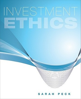 Investment Ethics  by  Sarah Peck