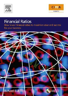 Financial Ratios: How to Use Financial Ratios to Maximise Value and Success for Your Business [With CDROM]  by  Richard Bull