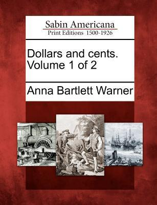 Dollars and Cents. Volume 1 of 2  by  Anna Bartlett Warner