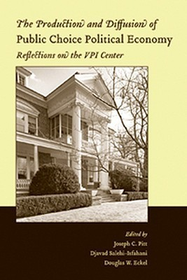 The Production and Diffusion of Public Choice Political Economy: Reflections on the Vpi Center  by  Djavad Salehi-Isfahani