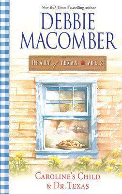Heart Of Texas Vol. 2: Carolines Child/Dr. Texas (Heart of Texas #3-4)  by  Debbie Macomber