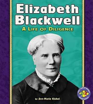 Elizabeth Blackwell: A Life Of Diligence (Pull Ahead Books: Biographies)  by  Ann-Marie Kishel
