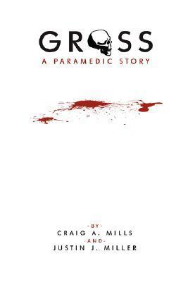 Gross a Paramedic Story Craig A. Mills