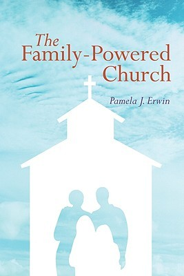 The Family-Powered Church Pamela J. Erwin