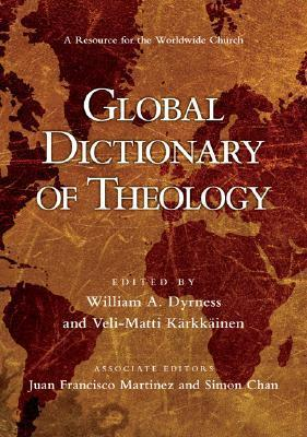 Global Dictionary of Theology: A Resource for the Worldwide Church William A. Dyrness