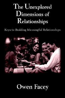 The Unexplored Dimensions of Relationships: Keys to Building Meaningful Relationships Owen Facey