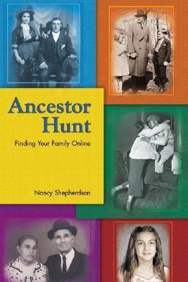Ancestor Hunt: Finding Your Family Online Nancy Shepherdson
