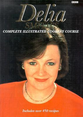 Delia Smiths Complete Illustrated Cookery Course: A New Edition for the 1990s  by  Delia Smith