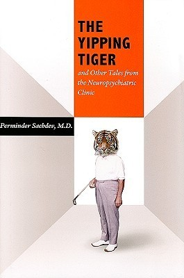 The Yipping Tiger and Other Tales from the Neuropsychiatric Clinic  by  Perminder Sachdev