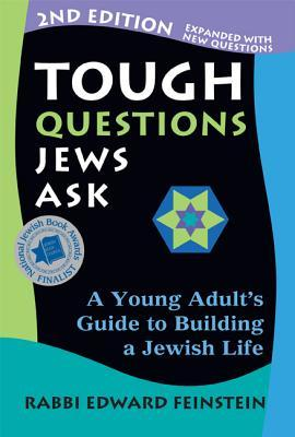 Tough Questions Jews Ask: A Young Adults Guide to Building a Jewish Life Edward Feinstein