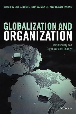 Globalization and Organization: World Society and Organizational Change Gili S. Drori