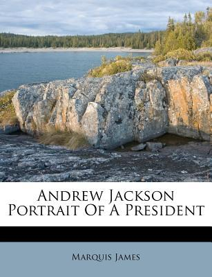 Andrew Jackson Portrait of a President  by  Marquis James