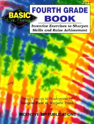 The Fourth Grade Book BASIC/Not Boring: Inventive Exercises to Sharpen Skills and Raise Achievement  by  Imogene Forte