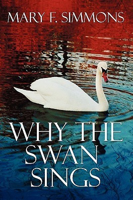 Why the Swan Sings  by  Mary F. Simmons