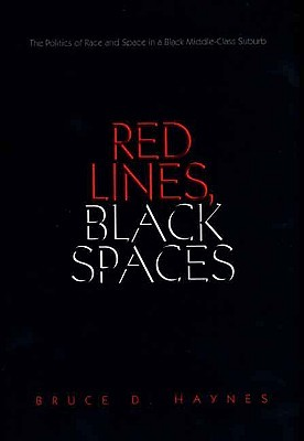 Red Lines, Black Spaces: The Politics of Race and Space in a Black Middle-Class Suburb  by  Bruce D. Haynes