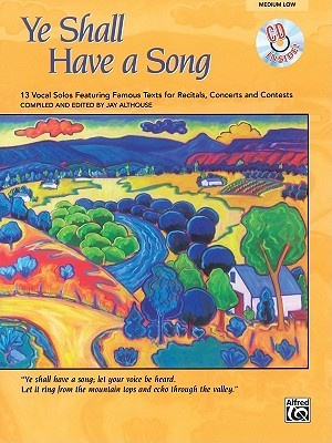 Ye Shall Have a Song: 13 Vocal Solos Featuring Famous Texts (Medium Low Voice), Book & CD Jay Althouse