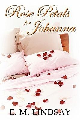 Rose Petals for Johanna  by  E.M. Lindsay