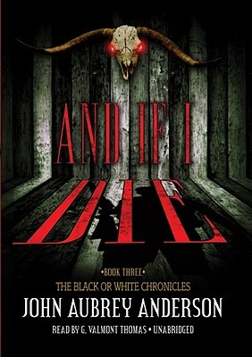 And If I Die (The Black and White Chronicles: Book 3)(Library Edition) (Black Or White Chronicles)  by  John Aubrey Anderson