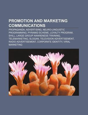 Promotion and Marketing Communications: Propaganda, Advertising, Neuro-Linguistic Programming, Pyramid Scheme, Loyalty Program, Shill Source Wikipedia