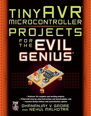 tinyAVR Microcontroller Projects for the Evil Genius  by  Dhananjay Gadre