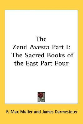 The Zend Avesta Part I: The Sacred Books of the East Part Four  by  Friedrich Max Müller