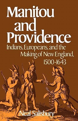 Manitou and Providence: Indians, Europeans, and the Making of New England, 1500-1643 Neal Salisbury