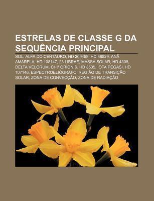 Estrelas de Classe G Da Sequ Ncia Principal: Sol, Alfa Do Centauro, HD 209458, HD 38529, an Amarela, HD 108147, 23 Librae, Massa Solar Source Wikipedia