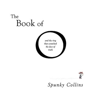 The Book of O: And the Ring That Scratched the Face of Truth Spunky Collins