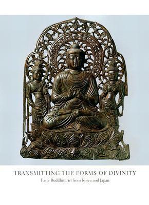 Transmitting the Forms of Divinity: Early Buddhist Art from Korea and Japan Hiromitsu Washizuka