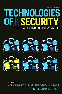 Technologies of InSecurity: The Surveillance of Everyday Life Helene Oppen Gundhus