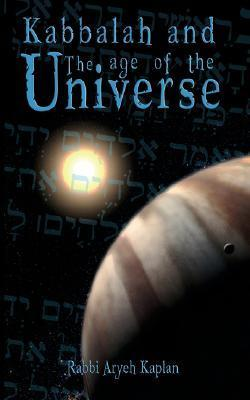 Kabbalah and the Age of the Universe  by  Aryeh Kaplan