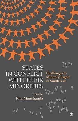 States in Conflict with Their Minorities: Challenges to Minority Rights in South Asia Rita Manchanda